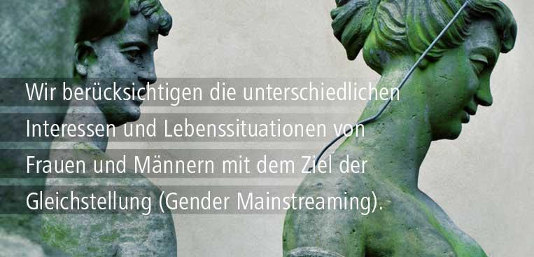 Wir berücksichtigen die unterschiedlichen Interessen und Lebenssituationen von Menschen aller Geschlechter mit dem Ziel der Gleichstellung