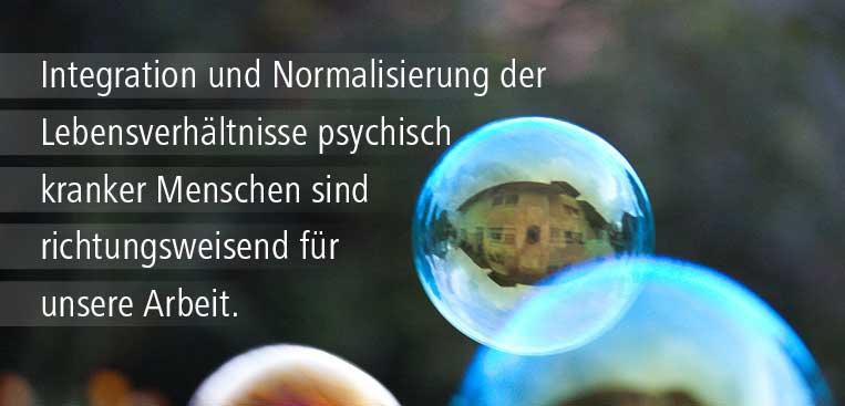 Integration und Normalisierung der Lebensverhältnisse psychisch kranker Menschen sind richtungsweisend für unsere Arbeit