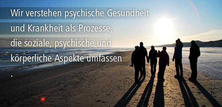 Wir verstehen psychische Gesundheit und Krankheit als Prozesse, die soziale, psychische und körperliche Aspekte umfassen