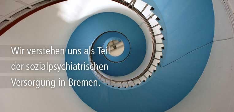 Wir sind Teil der sozialpsychiatrischen Versorgung in Bremen