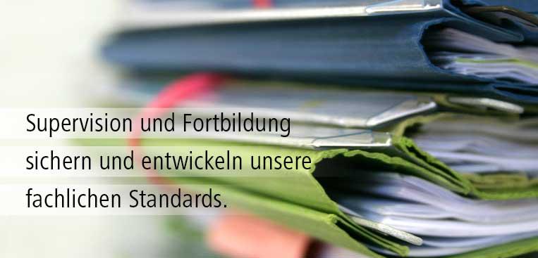 Supervision und Fortbildung sichern unsere fachlichen Standards